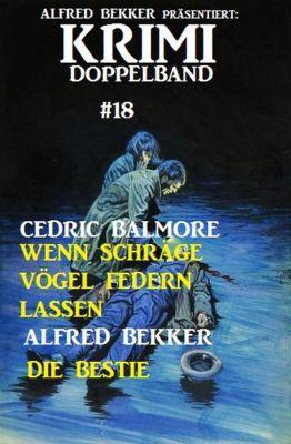 Alfred Bekker präsentiert: Krimi Doppelband #18: Wenn schräge Vögel federn lassen/Die Bestie (Alfred Bekker präsentiert, #18), Alfred Bekker, Cedric Balmore