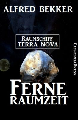 Alfred Bekker - Raumschiff Terra Nova: Ferne Raumzeit, Alfred Bekker