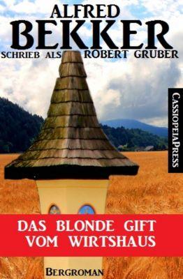 Alfred Bekker schrieb als Robert Gruber: Das blonde Gift vom Wirtshaus, Alfred Bekker
