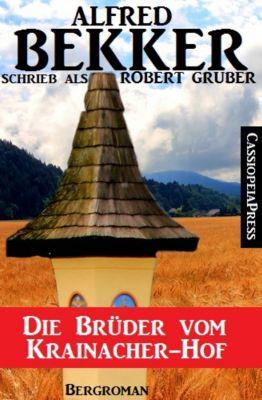 Alfred Bekker schrieb als Robert Gruber -  Die Brüder vom Krainacher Hof, Alfred Bekker