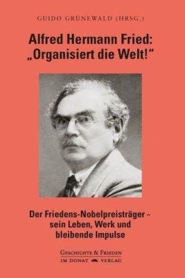 Alfred Hermann Fried: Organisiert die Welt!
