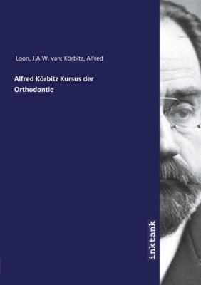 Alfred Körbitz Kursus der Orthodontie