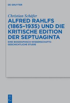 Alfred Rahlfs (1865-1935) und die kritische Edition der Septuaginta, Christian Schäfer