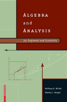 Algebra and Analysis for Engineers and Scientists, Anthony N. Michel, Charles J. Herget
