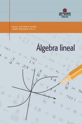 Álgebra lineal, Ismael Gutiérrez García, Jorge Robinson Evilla