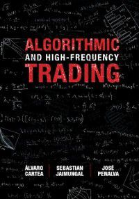Algorithmic and High-Frequency Trading, Alvaro Cartea, Jose Penalva, Sebastian Jaimungal