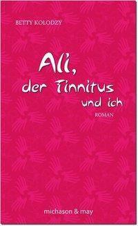 Ali, der Tinnitus und ich - Betty Kolodzy |