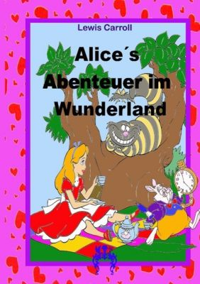alice 39 s abenteuer im wunderland buch portofrei bei. Black Bedroom Furniture Sets. Home Design Ideas
