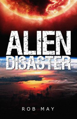 Alien Disaster Trilogy: Alien Disaster (Alien Disaster Trilogy, #1), Rob May