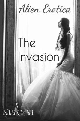 Alien Erotica: The Invasion: Alien Erotica: The Invasion, Nikki Orchid