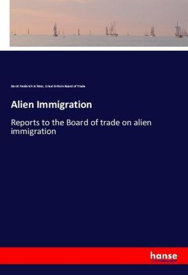 Alien Immigration, David Frederick Schloss, Great Britain Board of Trade