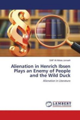 Alienation in Henrich Ibsen Plays an Enemy of People and the Wild Duck, SAIF Ali Abbas Jumaah