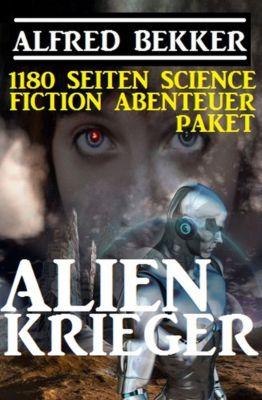 Alienkrieger - 1180 Seiten Science Fiction Abenteuer, Alfred Bekker