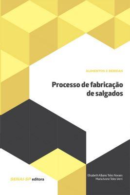 Alimentos e Bebidas: Processo de fabricação de salgados, Elisabeth Albano Teles Novaes, Maria Ivone Teles Verri