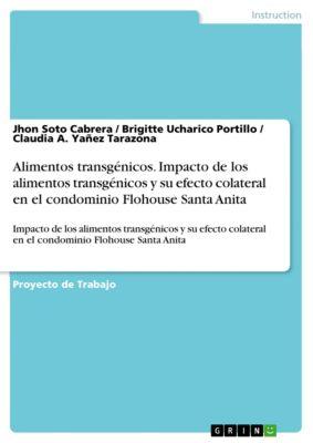 Alimentos transgénicos. Impacto de los alimentos transgénicos y su efecto colateral en el condominio Flohouse Santa Anita, Brigitte Ucharico Portillo, Claudia A. Yañez Tarazona, Jhon Soto Cabrera