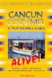 Alive Guides: Cancun, Cozumel & the Riviera Maya Alive Guide, Bruce Conord