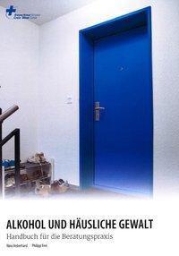 Alkohol und häusliche Gewalt, Nina Aeberhard, Philipp Frei