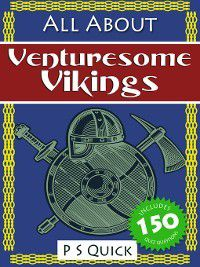 All About...: All About: Venturesome Vikings, P. S. Quick