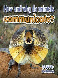 All About Animals Close-Up: How and why do animals communicate?, Bobbie Kalman