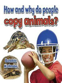 All About Animals Close-Up: How and why do people copy animals?, Bobbie Kalman