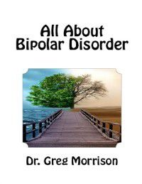 All About Bipolar Disorder, Dr. Greg Morrison