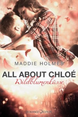 All about Chloé: Wildblumenküsse, Maddie Holmes