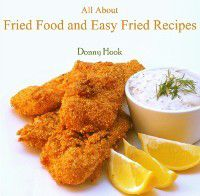 All About Fried Food and Easy Fried Recipes, Donny Hook