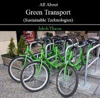 All About Green Transport (Sustainable Technologies), Jakob Ybarra