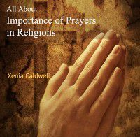 All About Importance of Prayers in Religions, Xenia Caldwell