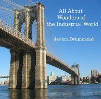 All About Wonders of the Industrial World, Javion Drummond
