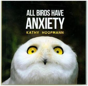 All Birds Have Anxiety, Kathy Hoopmann