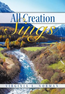 All Creation Sings, Virginia A. Norman