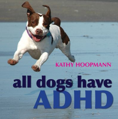 All Dogs Have ADHD, Kathy Hoopmann