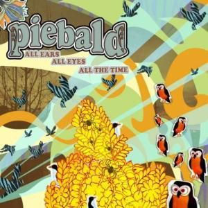 All Ears, All Eye, All The Time, Piebald