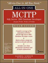 All-in-One: MCITP SQL Server 2005 Database Developer All-in-One Exam Guide (Exams 70-431, 70-441 & 70-442), Darril Gibson