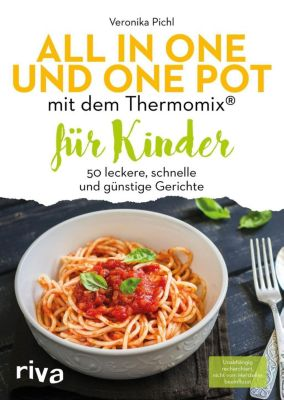 All in one und One Pot mit dem Thermomix® für Kinder - Veronika Pichl |