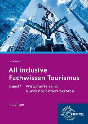 All inclusive - Fachwissen Tourismus: .1 Wirtschaften und kundenorientiert beraten, Günter de la Motte