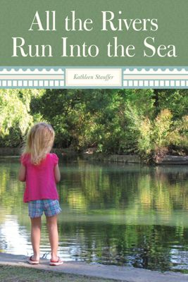 All the Rivers Run into the Sea, Kathleen Stauffer