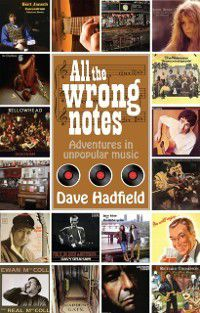 All the Wrong Notes: Adventures in Unpopular Music, Dave Hadfield