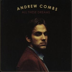 All These Dreams, Andrew Combs