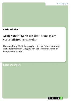 Allah Akbar - Kann ich das Thema Islam vorurteilsfrei vermitteln?, Carla Olivier