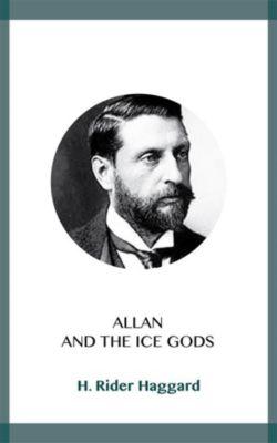 Allan and the Ice Gods, H. Rider Haggard
