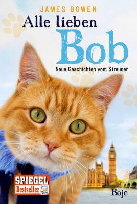 Alle lieben Bob - Neue Geschichten vom Streuner, James Bowen