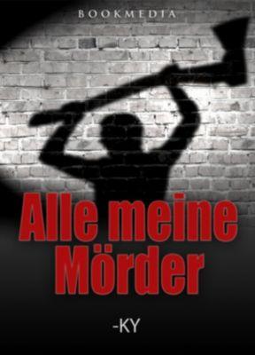 Alle meine Mörder: Kriminalroman, Horst (-ky) Bosetzky