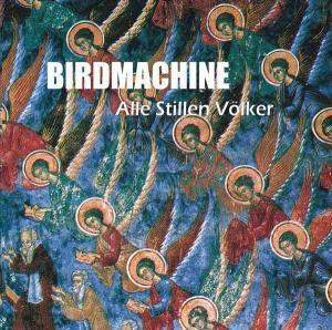 Alle stillen Völker, Birdmachine