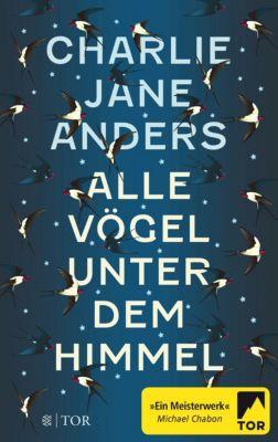 Alle Vögel unter dem Himmel - Charlie J. Anders |