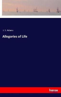 Allegories of Life, J. S. Adams