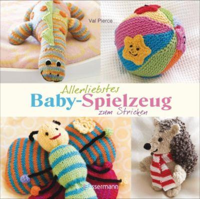 Allerliebstes Baby-Spielzeug zum Stricken - Val Pierce |