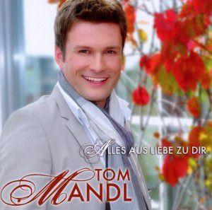 Alles Aus Liebe Zu Dir, Tom Mandl