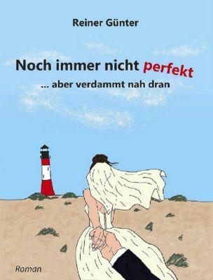 Alles außer perfekt: Noch immer nicht perfekt...aber verdammt nah dran, Reiner Günter